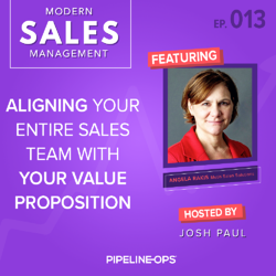 aligning your entire sales team with your value prop featuring Angela Rakis