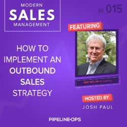 how to implement an outbound sales strategy with Skip Miller